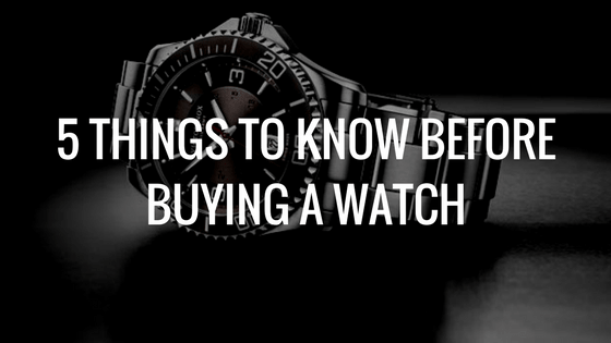 5 Things to know before buying a watch