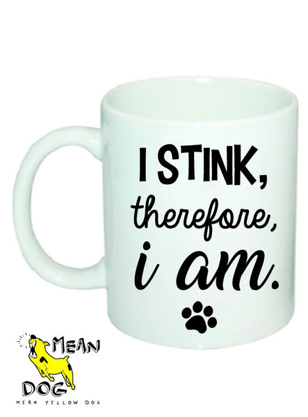Mean Yellow Dog - MUG 021 - I STINK, therefore, i am - HEROES OF KINDNESS pet business distributors