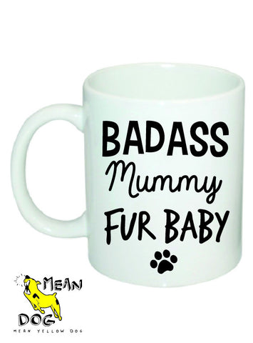 Mean Yellow Dog - MUG 028 - BADASS Mummy FUR BABY - HEROES OF KINDNESS pet business distributors