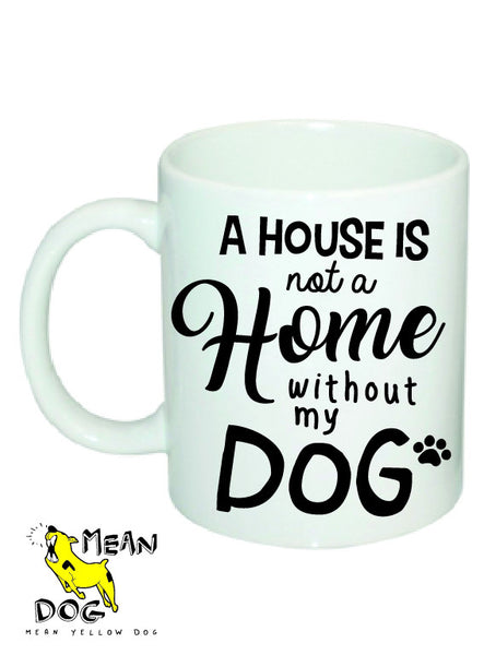 Mean Yellow Dog - MUG007 - A house is not a home without my DOG