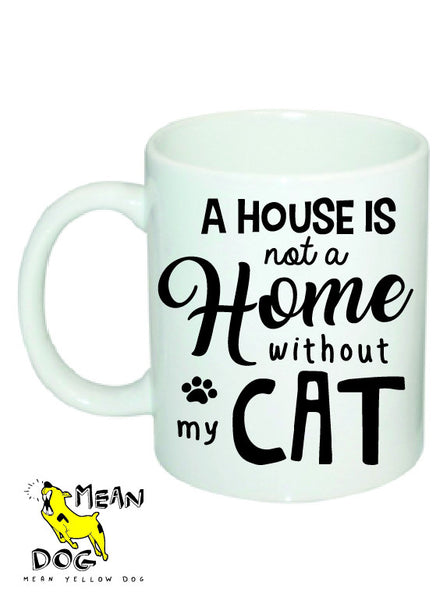 Mean Yellow Dog - MUG 008 - A House is not a HOME without my CAT