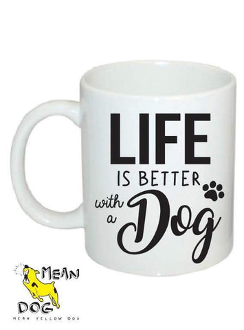 Mean Yellow Dog - MUG 005 - Life is BETTER with a DOG