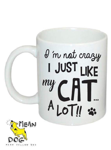 Mean Yellow Dog - MUG 004 - Im not crazy I just like my CAT a lot