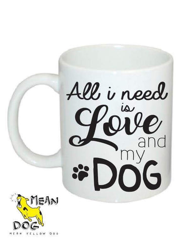 Mean Yellow Dog - MUG 001 - ALL I need is love and my DOG - HEROES OF KINDNESS pet business distributors