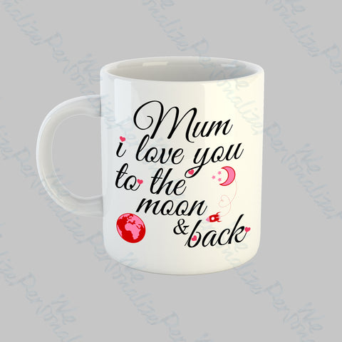 'Mum, I love you to the Moon & Back' Mug