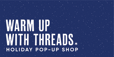 Warm Up with Threads at Our Not-So-Pop-Up Pop-Up Shop