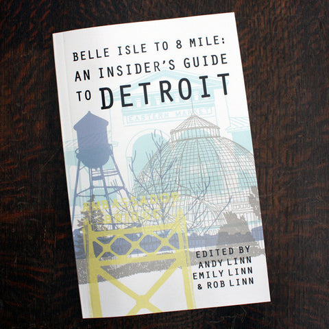 Belle Isle to 8 Mile: An Insider's Guide to Detroit - City Bird
