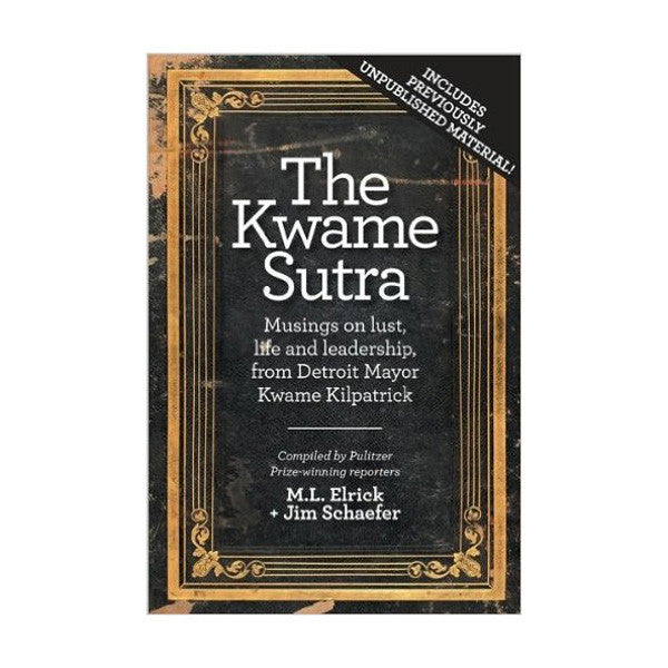 The Kwame Sutra: Musings on Lust, Life and Leadership, from Detroit Mayor Kwame Kilpatrick - City Bird