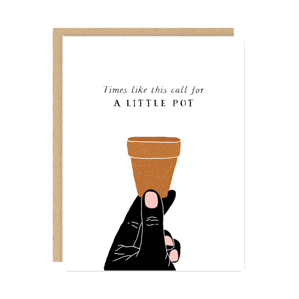 Times Like This Call For A Little Pot Card - City Bird
