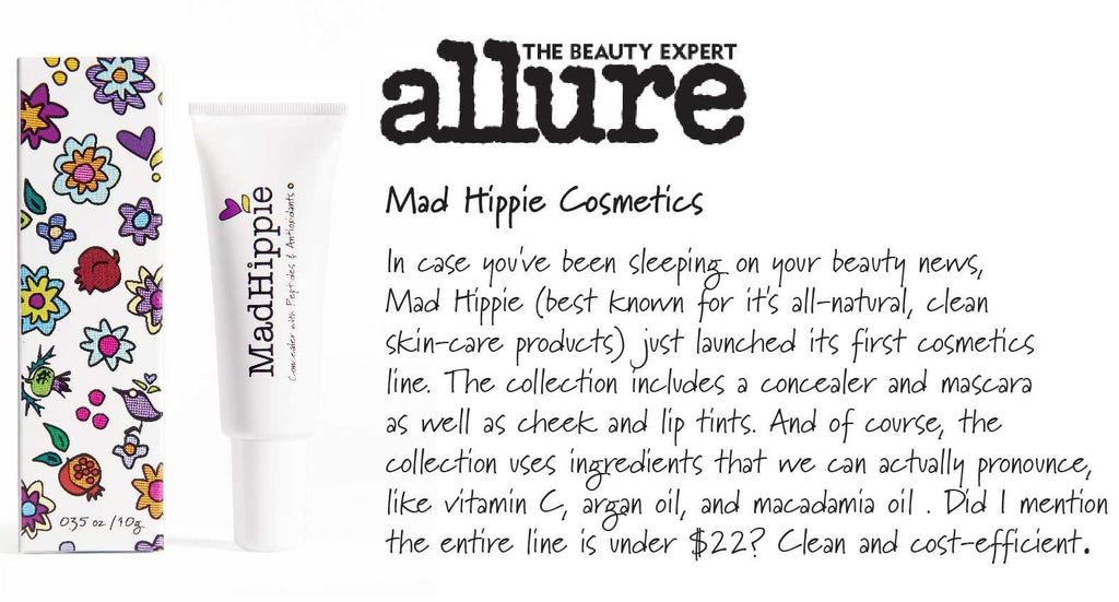 (Allure review) Mad Hippie Cosmetics   In case you've been sleeping on your beauty news,  Mad Hippie (best known for it's all-natural, clean  skin-care products) just launched its first cosmetics  line. The collection includes a concealer and mascara  as well as cheek and lip tints. And of course, the  collection uses ingredients that we can actually pronounce,  like vitamin C, argan oil, and macadamia oil . Did I mention  the entire line is under $22? Clean and cost-efficient.