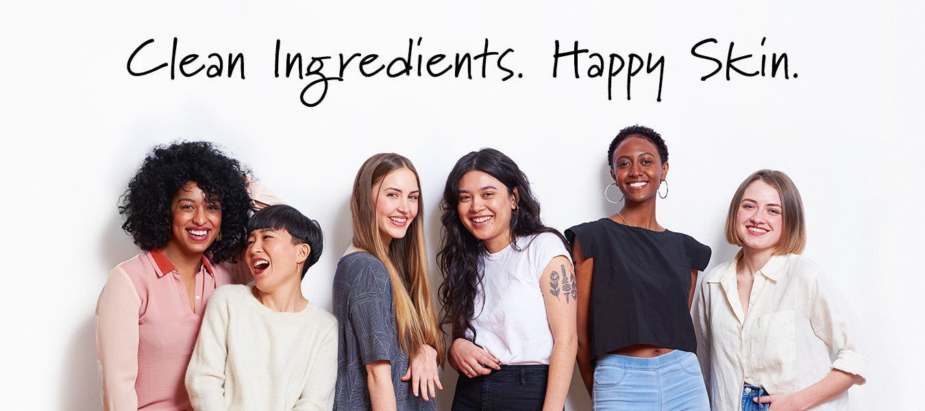 Clean ingredients.  Happy Skin.