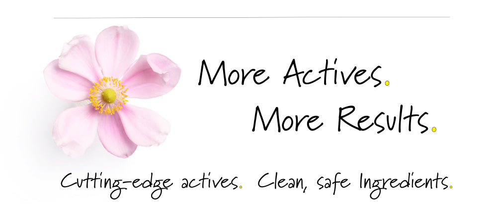 more actives.  more results.  cutting-edge actives.  Clean, safe ingredients.
