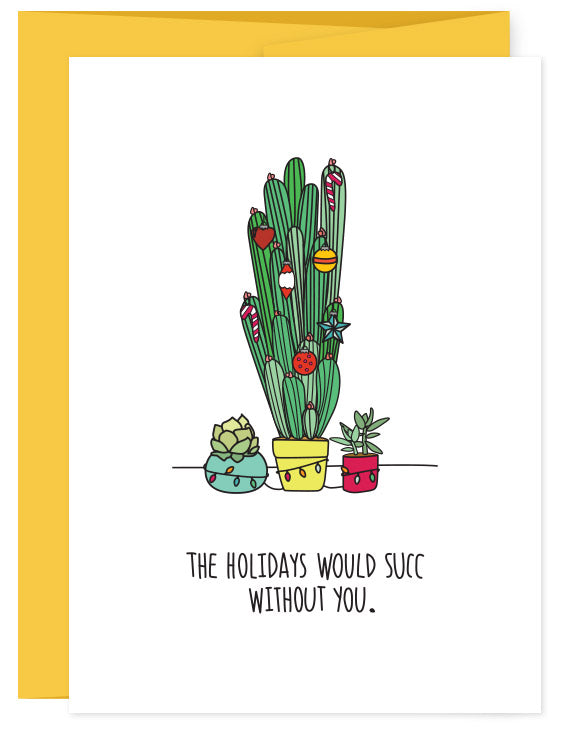 Holidays Would Succ Without You