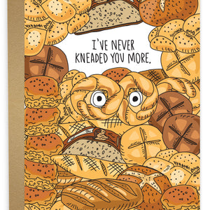 Never Kneaded You More