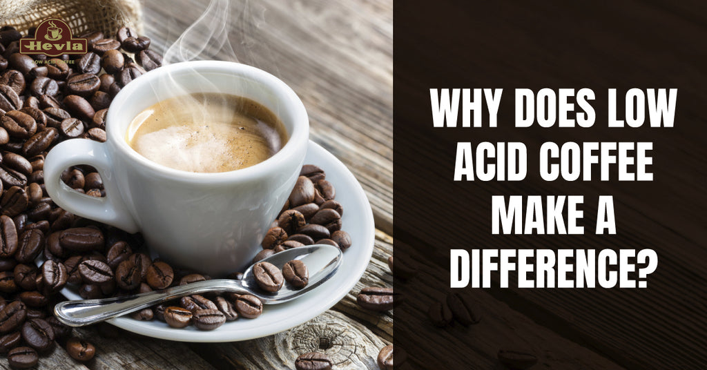 Why does low acid coffee make a difference?
