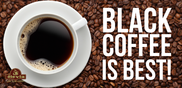 Black Coffee is Best!