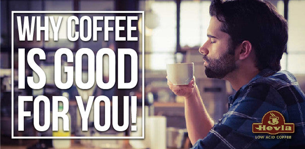 Why Coffee is Good for YOU!