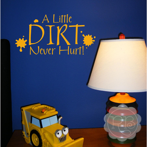 A Little Dirt Never Hurt Kid's Wall Decal
