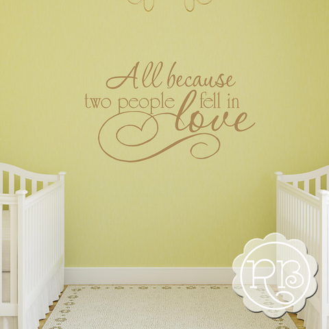 All Because Two People Fell In Love Nursery Wall Decal