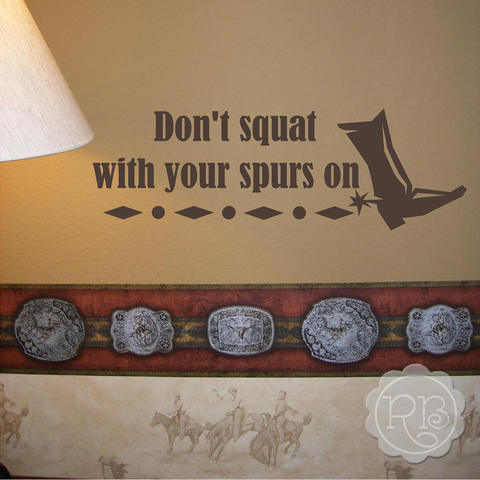 Don't Squat With Your Spurs On Wall Decal