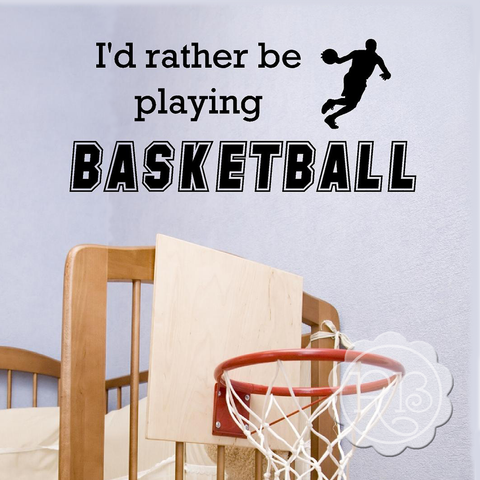I'D RATHER BE PLAYING BASKETBALL Sports Wall Decal