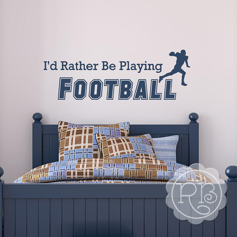 I'D RATHER BE PLAYING FOOTBALL Sports Wall Decal