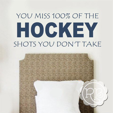 YOU MISS 100% OF THE HOCKEY SHOTS YOU DON'T TAKE Wall Decal