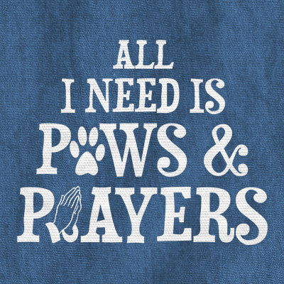 All I Need Is Paws & Prayers
