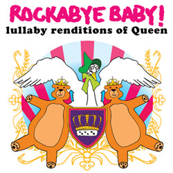 Rockabye Baby! Lullabye Renditions of Queen Out May 19!