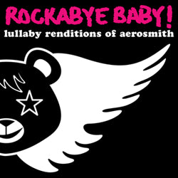 Rockabye Baby! Lullaby Renditions of Aerosmith (out 9/15/09)