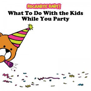What To Do With the Kids While You Party