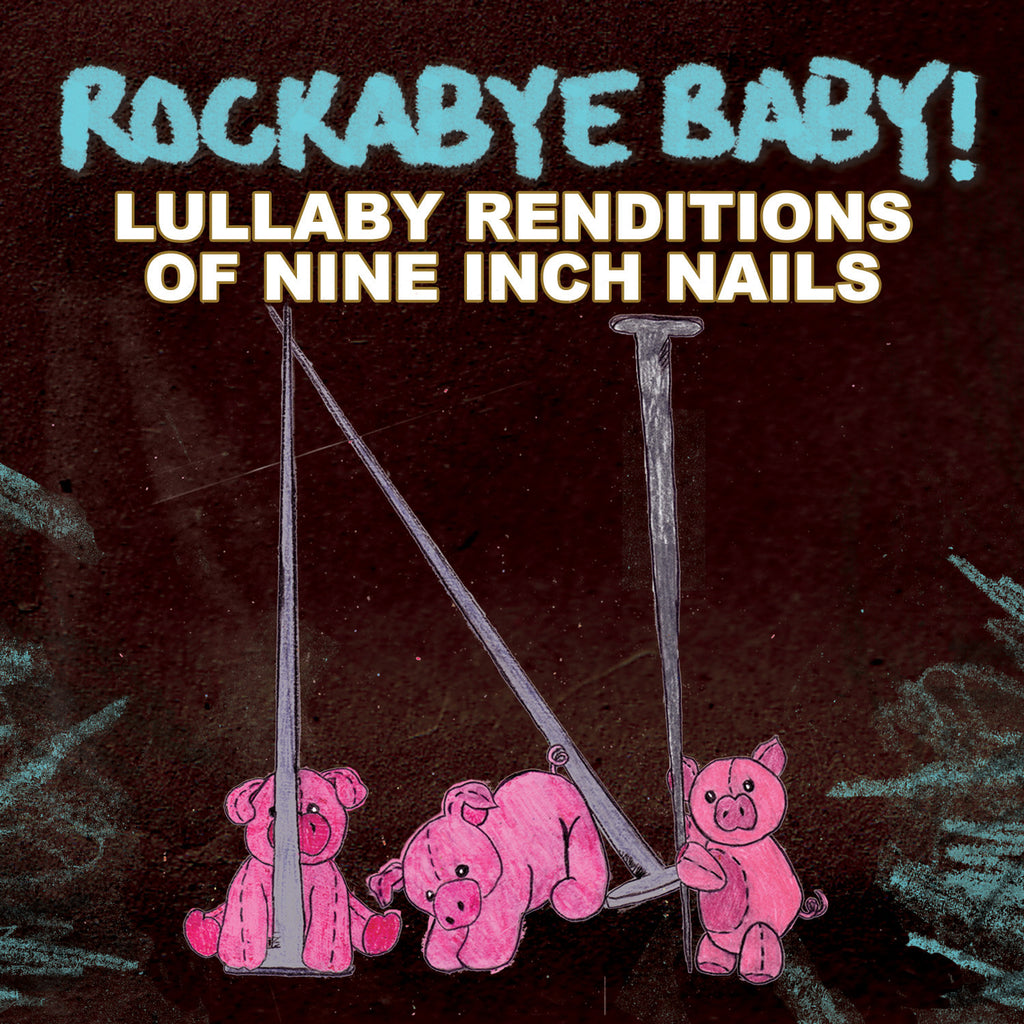 Lullaby Renditions of Nine Inch Nails – Rockabye Baby!