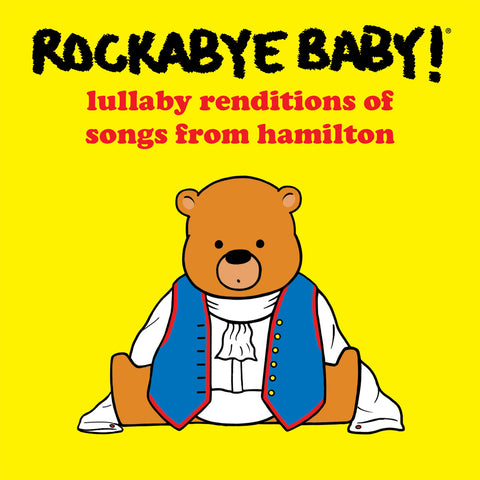 rockabye baby lullaby renditions songs from hamilton