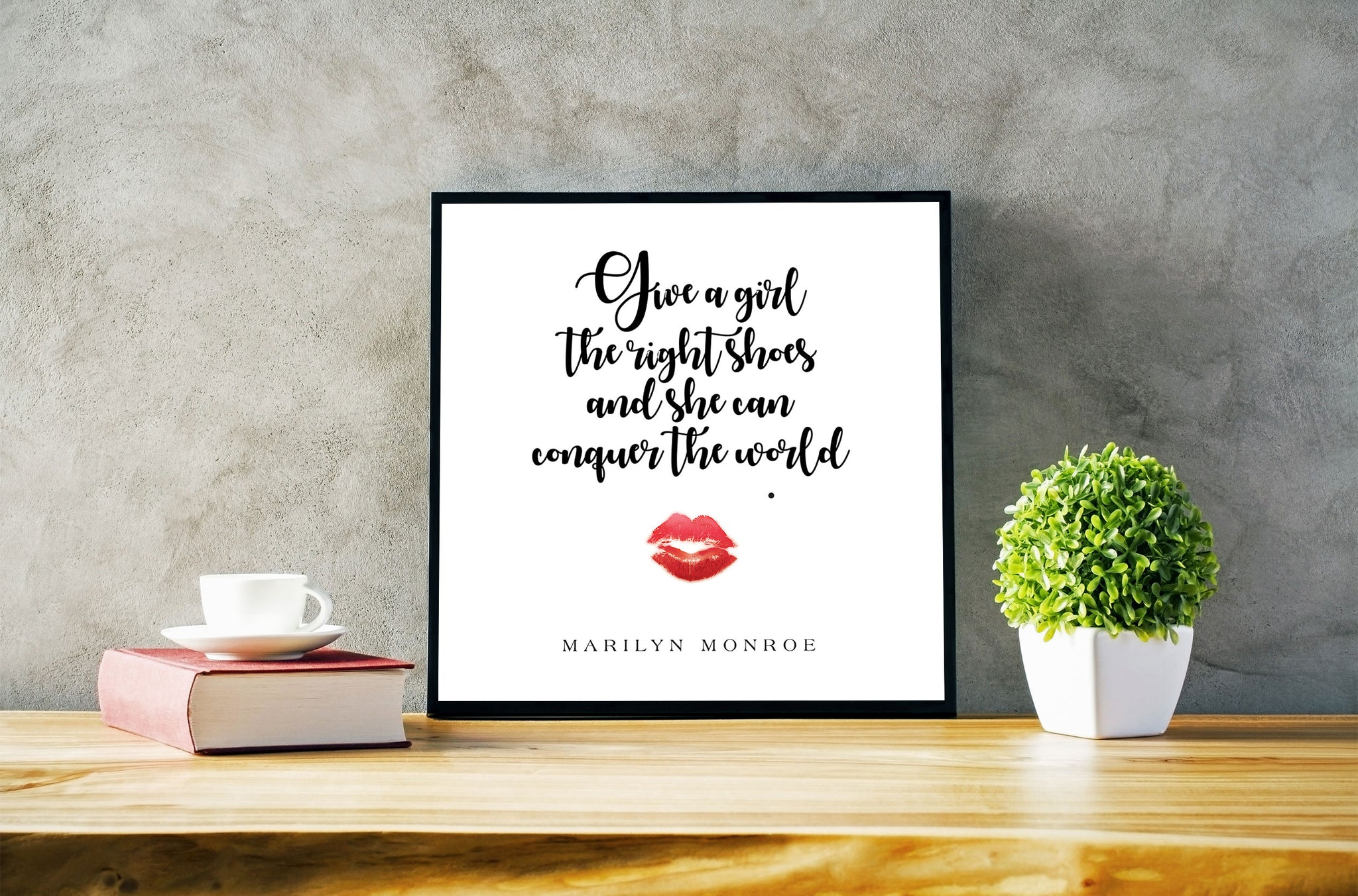 """Give a girl the right shoes and she can conquer the world"" Print Only"