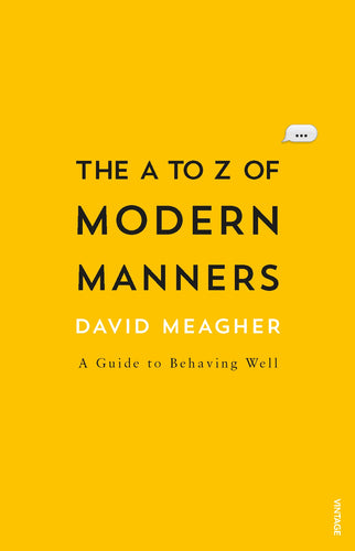 DAVID MEAGHER | The A To Z Of Modern Manners: A Guide to Behaving Well