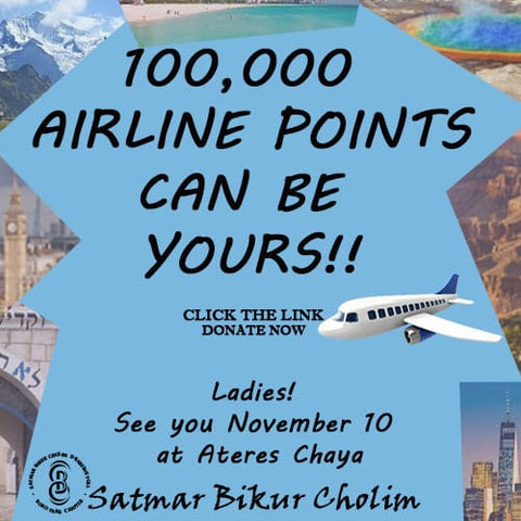 AD: Donate to Satmar Bikur Cholim for a chance to win 100,000 airline points