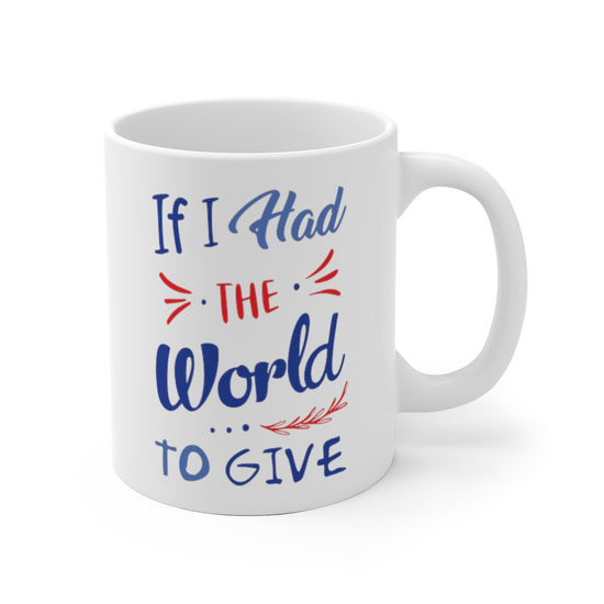 If I Had the World to Give 11oz & 15oz Mug