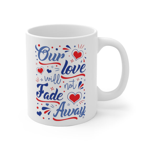 Our Love Will Not Fade Away 11oz & 15oz Mug