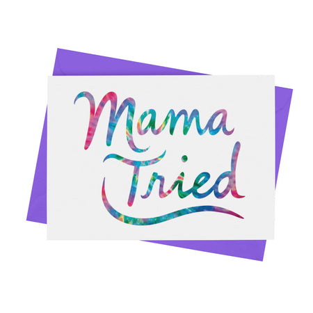 Mama Tried Greeting Card