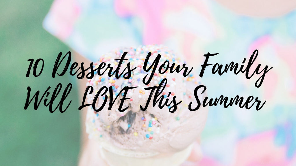 10 Desserts Your Family Will LOVE This Summer
