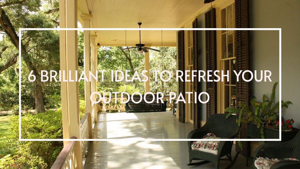 6 Brilliant Ideas to Refresh Your Outdoor Patio