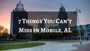 7 Things You Can't Miss in Mobile, AL