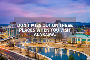 Don't Miss Out On These Places When You Visit Alabama