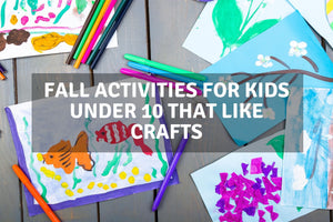 Fall Activities for Kids Under 10 That Like Crafts