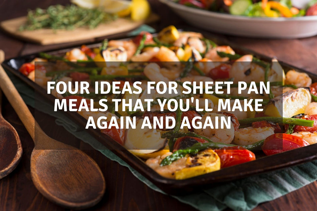 Four Ideas For Sheet Pan Meals That You'll Make Again and Again
