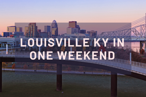 Things to Do in Louisville KY in One Weekend