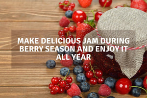 Make Delicious Jam During Berry Season and Enjoy It All Year