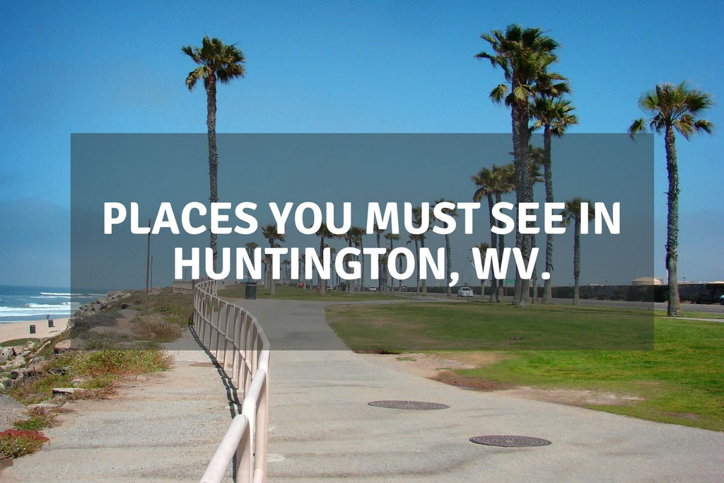 Places You Must See in Huntington, WV