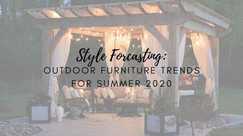 Style Forecasting: Outdoor Furniture Trends for Summer 2020