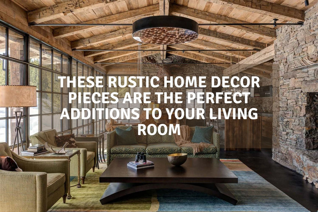 These Rustic Home Decor Pieces Are the Perfect Additions to Your Living Room